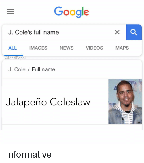 Funny, Google, and J. Cole: Google  J. Cole's full name  ALL IMAGES NEWS VIDEOS MAPS  opa  J. Cole /Full name  Jalapeño Coleslaw Informative