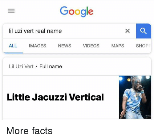 Facts, Google, and News: Google  lil uzi vert real name  ALL IMAGES NEWS VIDEOS MAPS SHOP  Lil Uzi Vert / Full name  Little Jacuzzi Vertical More facts