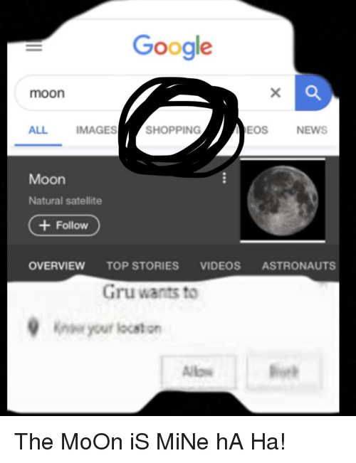 Funny, Google, and News: Google  moon  ALL  IMAGES  SHOPPING  EOS  NEWS  Moon  Natural satellite  + Follow  OVERVIEW TOP STORIES VIDEOS ASTRONAUTS  Gru wants to  Ke your loceton