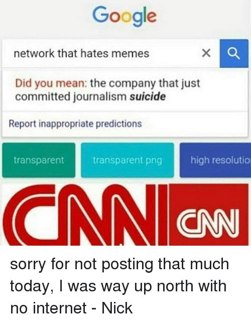 transparent png: Google  network that hates memes  Did you mean: the company that just  committed journalism suicide  Report inappropriate predictions  transparent  transparent png  high resolutio  CN sorry for not posting that much today, I was way up north with no internet - Nick