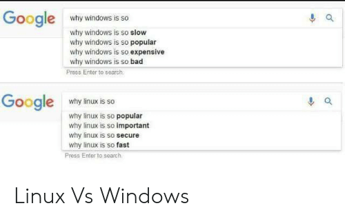 Windows: Google  why windows is so  why windows is so slow  why windows is so popular  why windows is so expensive  why windows is so bad  Press Enter to search  Google  why linux is so  why linux is so popular  why linux is so important  why linux is so secure  why linux is so fast  Press Enter to search Linux Vs Windows