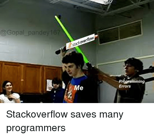 Programming, Stackoverflow, and Stack: @Gopal_pandey 167  stack overflow  Me  Programming  Errors Stackoverflow saves many programmers