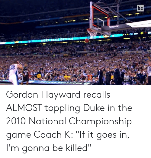 "Gordon Hayward, Duke, and Game: Gordon Hayward recalls ALMOST toppling Duke in the 2010 National Championship game  Coach K: ""If it goes in, I'm gonna be killed"""