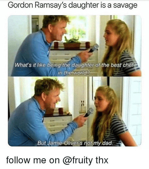 Fruity: Gordon Ramsay's daughter is a savage  What's it like being the daughter of the best chet  in the world2  But Jamie Oliver s not my dad. follow me on @fruity thx