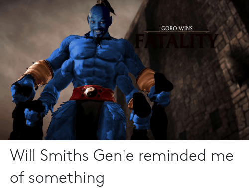Will Smith, Genie, and Will: GORO WINS Will Smiths Genie reminded me of something