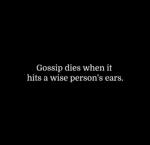 When It Hits: Gossip dies when it  hits a wise person's ears.