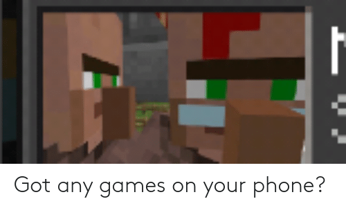 Got Any Games: Got any games on your phone?