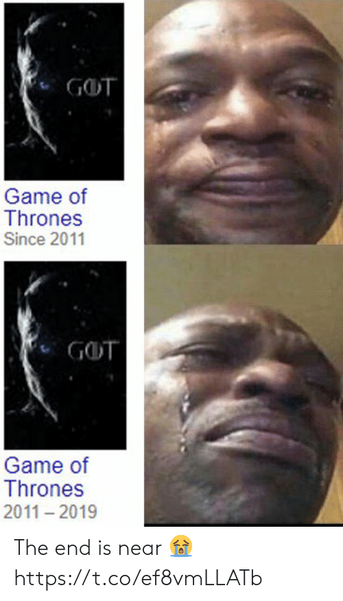 the end is near: GOT  Game of  Thrones  Since 2011  GOT  Game of  Thrones  2011 2019 The end is near 😭 https://t.co/ef8vmLLATb