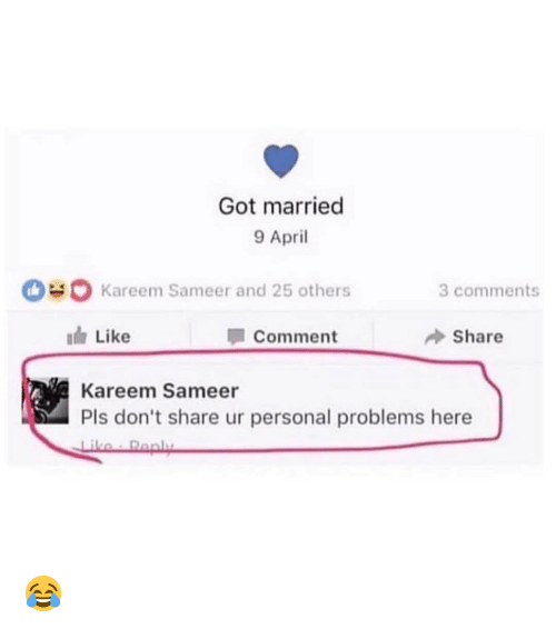 April, Got, and Personal: Got married  9 April  Kareem Sameer and 25 others  Like  Kareem Sameer  3 comments  Comment  Share  Pls don't share ur personal problems here