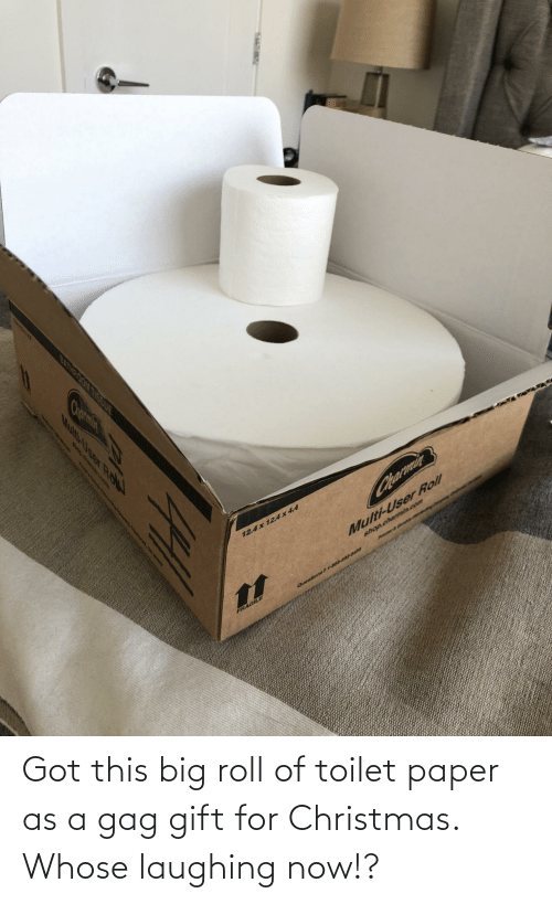 for christmas: Got this big roll of toilet paper as a gag gift for Christmas. Whose laughing now!?
