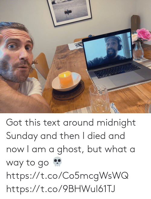 Ghost: Got this text around midnight Sunday and then I died and now I am a ghost, but what a way to go 💀 https://t.co/Co5mcgWsWQ https://t.co/9BHWul61TJ