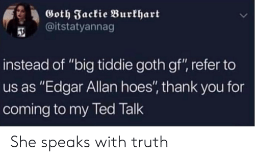 """Hoes, Ted, and Thank You: Goth Jackie Burkhart  @itstatyannag  instead of """"big tiddie goth gf"""", refer to  us as """"Edgar Allan hoes"""", thank you for  coming to my Ted Talk She speaks with truth"""
