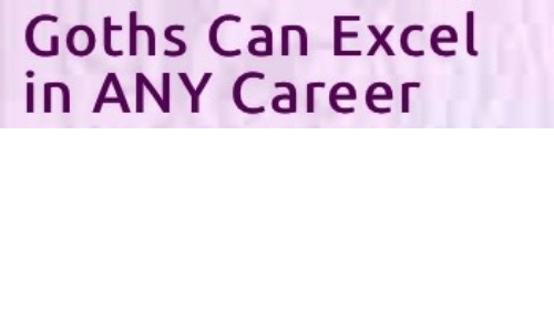 Excel, Goths, and Can: Goths Can Excel  in ANY Career