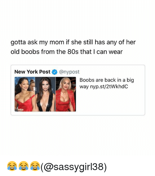 80s, Memes, and New York: gotta ask my mom if she still has any of her  old boobs from the 80s that I can wear  New York Post@nypost  Boobs are back in a big  way nyp.st/2tWkhdC 😂😂😂(@sassygirl38)