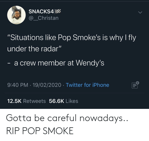 Be Careful: Gotta be careful nowadays.. RIP POP SMOKE