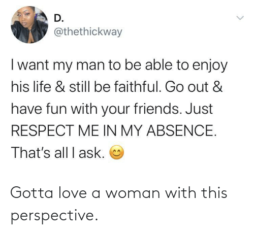 woman: Gotta love a woman with this perspective.