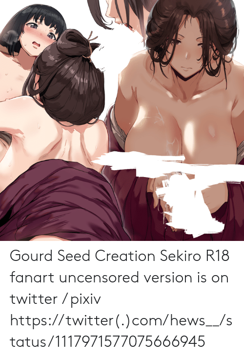 Dank, Twitter, and 🤖: Gourd Seed Creation  Sekiro R18 fanart  uncensored version is on twitter / pixiv https://twitter(.)com/hews__/status/1117971577075666945