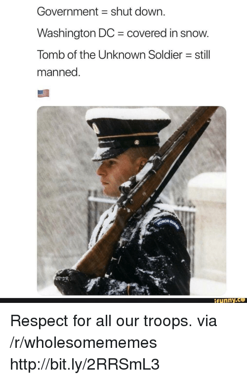 Washington Dc: Government shut down.  Washington DC covered in snow  Tomb of the Unknown Soldier still  manned  ト|  funny Respect for all our troops. via /r/wholesomememes http://bit.ly/2RRSmL3