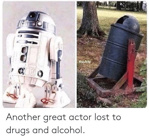 Drugs, Lost, and Alcohol: Gpubity Another great actor lost to drugs and alcohol.