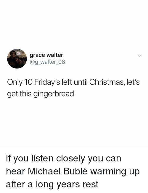 warming-up: grace walter  @g_walter_08  Only 10 Friday's left until Christmas, let's  get this gingerbread if you listen closely you can hear Michael Bublé warming up after a long years rest
