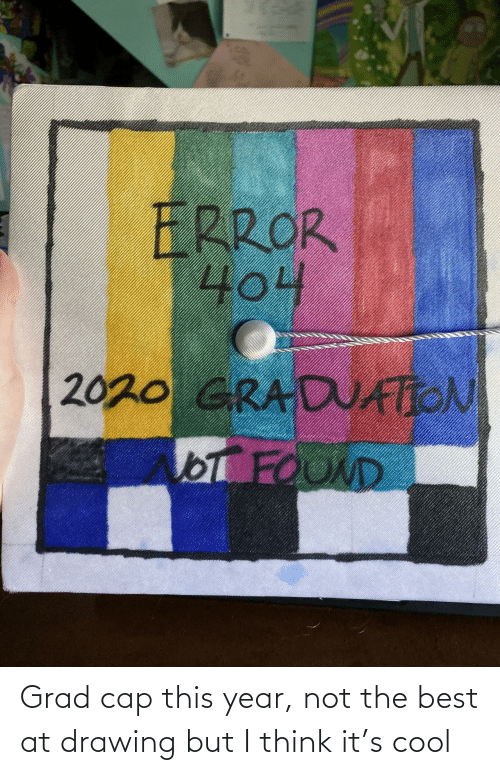 the best: Grad cap this year, not the best at drawing but I think it's cool