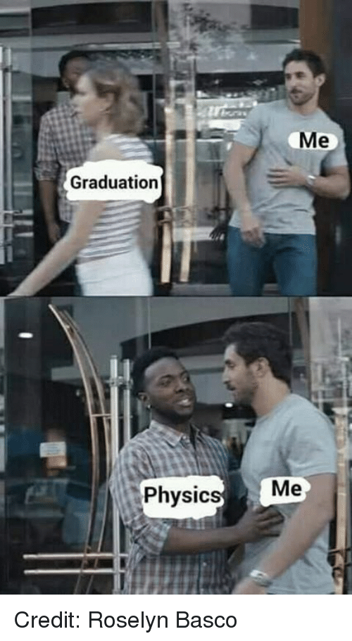 physic: Graduation  Me  Physic Credit: Roselyn Basco