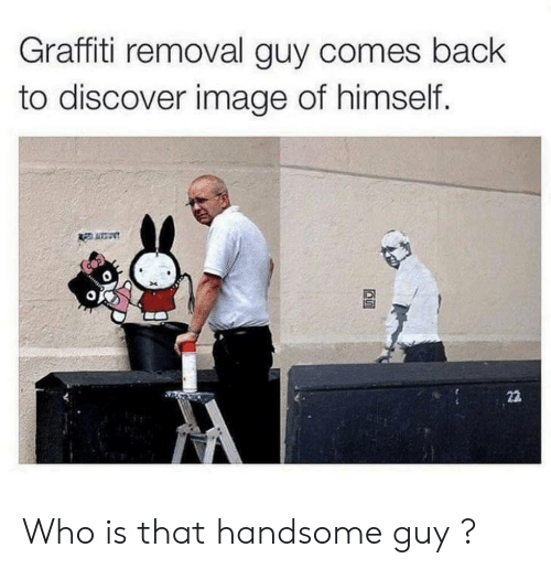Who Is That: Graffiti removal guy comes back  to discover image of himself.  Ren utan Who is that handsome guy ?