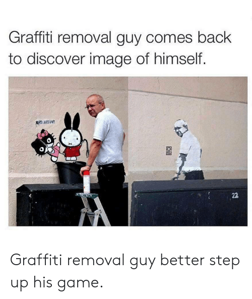 step up: Graffiti removal guy comes baclk  to discover image of himself.  ас  SI Graffiti removal guy better step up his game.