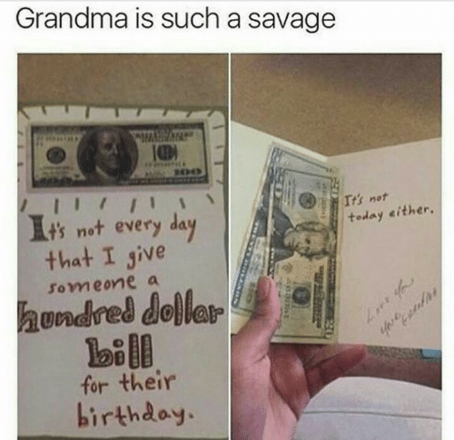 Birthday, Grandma, and Savage: Grandma is such a savage  10  ts not every da  ltoday «ither.  that I jive  someone a  for their  birthday.