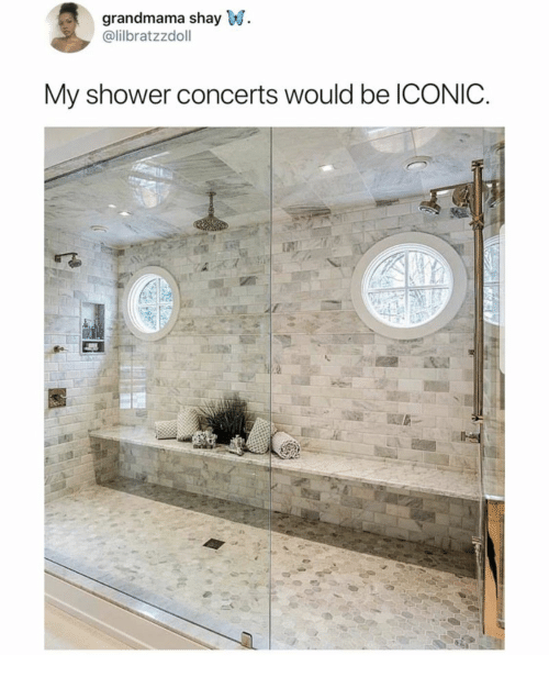 Shower, Iconic, and Shay: grandmama shay W  @lilbratzzdoll  My shower concerts would be ICONIC