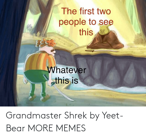 Yeet: Grandmaster Shrek by Yeet-Bear MORE MEMES