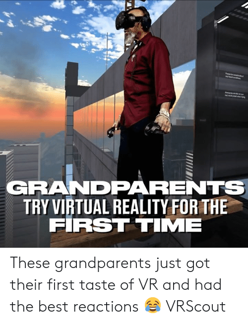 Dank, Virtual Reality, and Best: GRANDPARENTS  TRY VIRTUAL REALITY FOR THE  FIRST TIME These grandparents just got their first taste of VR and had the best reactions 😂  VRScout