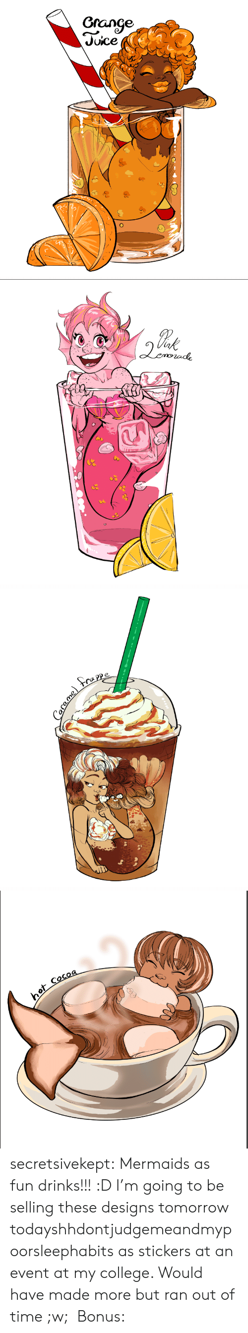 College, Juice, and Target: Grange  Juice   ot Cocoa secretsivekept: Mermaids as fun drinks!!! :D I'm going to be selling these designs tomorrow todayshhdontjudgemeandmypoorsleephabits as stickers at an event at my college. Would have made more but ran out of time ;w;  Bonus: