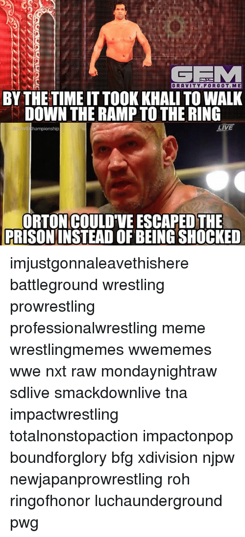 prowrestling: GRAVITY. FORGOT.ME  BY THE TIME IT TOOK KHALI TO WALK  DOWN THE RAMP TO THE RING  ORTON COULD'VE ESCAPED THE  PRISONINSTEAD OF BEING SHOCKED imjustgonnaleavethishere battleground wrestling prowrestling professionalwrestling meme wrestlingmemes wwememes wwe nxt raw mondaynightraw sdlive smackdownlive tna impactwrestling totalnonstopaction impactonpop boundforglory bfg xdivision njpw newjapanprowrestling roh ringofhonor luchaunderground pwg