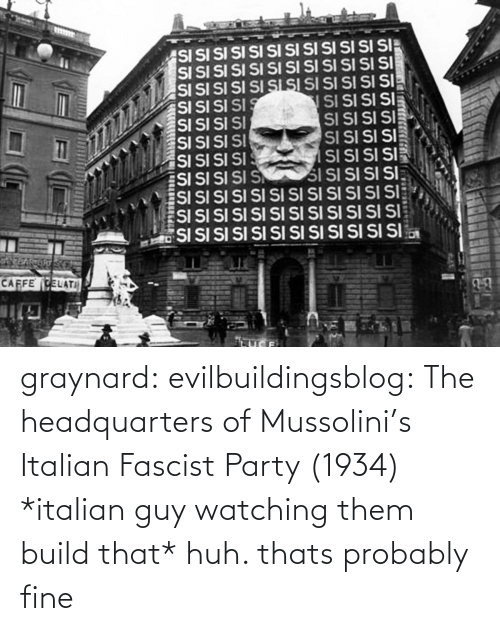 huh: graynard: evilbuildingsblog: The headquarters of Mussolini's Italian Fascist Party (1934) *italian guy watching them build that* huh. thats probably fine