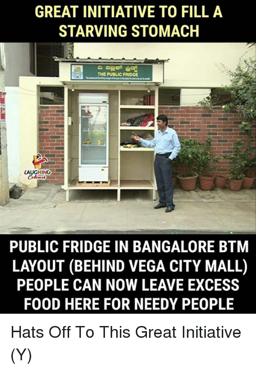 bangalore: GREAT INITIATIVE TO FILL A  STARVING STOMACH  THE PUBLIC FRIDGE  LAUGHING  PUBLIC FRIDGE IN BANGALORE BTM  LAYOUT (BEHIND VEGA CITY MALL)  PEOPLE CAN NOW LEAVE EXCESS  FOOD HERE FOR NEEDY PEOPLE Hats Off To This Great Initiative (Y)