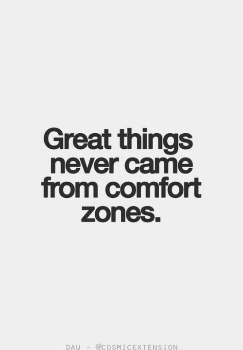 Never, Great, and Came: Great things  never came  from comfort  zones.  DAU-@COSMICEXTENSION