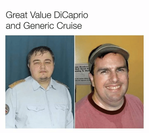generic: Great Value DiCaprio  and Generic Cruise  Members