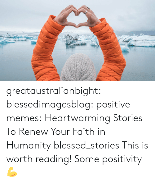 Your: greataustralianbight:  blessedimagesblog:  positive-memes:  Heartwarming Stories To Renew Your Faith in Humanity   blessed_stories   This is worth reading!    Some positivity 💪