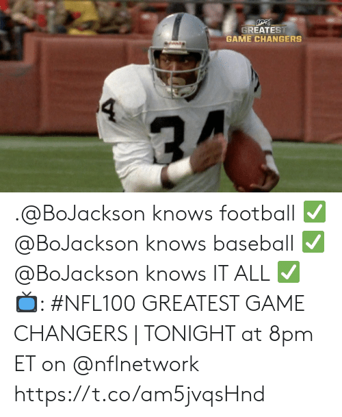 Baseball: GREATEST  GAME CHANGERS  4 .@BoJackson knows football ✅ @BoJackson knows baseball ✅ @BoJackson knows IT ALL ✅  📺: #NFL100 GREATEST GAME CHANGERS | TONIGHT at 8pm ET on @nflnetwork https://t.co/am5jvqsHnd