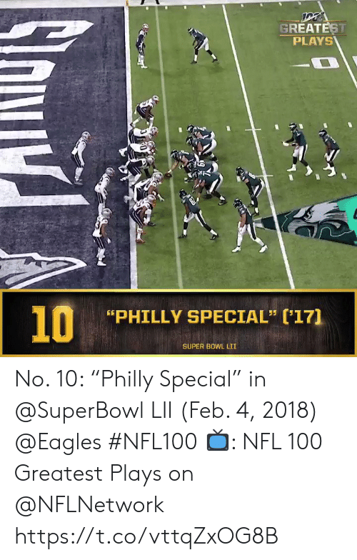"Philadelphia Eagles, Memes, and Nfl: GREATEST  PLAYS  10  PHILLY SPECIAL"" (17]  SUPER BOWL LII No. 10: ""Philly Special"" in @SuperBowl LII (Feb. 4, 2018) @Eagles #NFL100  📺: NFL 100 Greatest Plays on @NFLNetwork https://t.co/vttqZxOG8B"