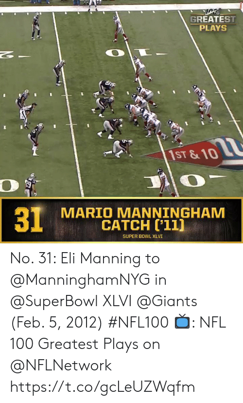 manning: GREATEST  PLAYS  2  1ST &10  MARIO MANNINGHAM  CATCH ['11]  31  SUPER BOWL XLVI No. 31: Eli Manning to @ManninghamNYG in @SuperBowl XLVI @Giants (Feb. 5, 2012) #NFL100  📺: NFL 100 Greatest Plays on @NFLNetwork https://t.co/gcLeUZWqfm