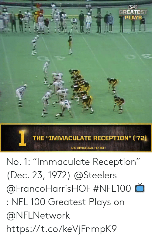 """Steelers: GREATEST  PLAYS  30  THE """"IMMACULATE RECEPTION"""" (72]  AFC DIVISIONAL PLAYOFF No. 1: """"Immaculate Reception"""" (Dec. 23, 1972) @Steelers @FrancoHarrisHOF #NFL100  📺: NFL 100 Greatest Plays on @NFLNetwork https://t.co/keVjFnmpK9"""