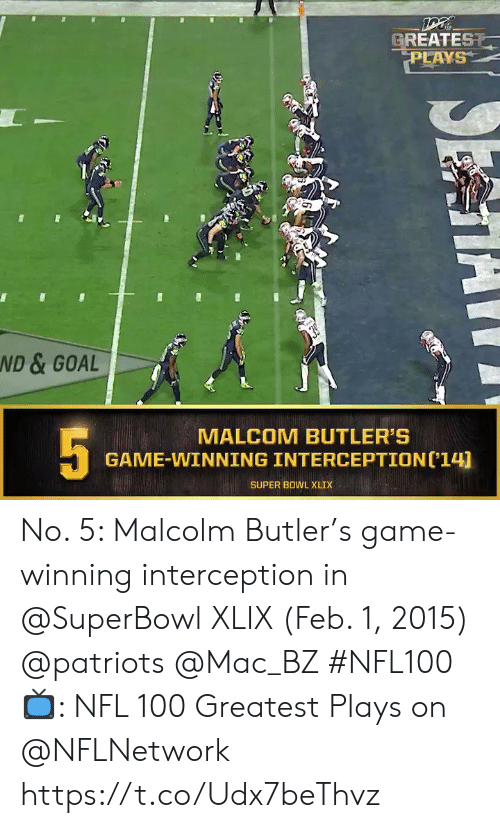 butler: GREATEST  PLAYS  39  ND & GOAL  5  MALCOM BUTLER'S  GAME-WINNING INTERCEPTION('14)  SUPER BOWL XLIX No. 5: Malcolm Butler's game-winning interception in @SuperBowl XLIX (Feb. 1, 2015) @patriots @Mac_BZ #NFL100  📺: NFL 100 Greatest Plays on @NFLNetwork https://t.co/Udx7beThvz