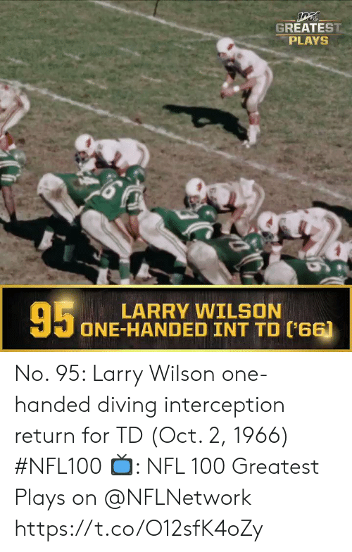 Memes, Nfl, and 🤖: GREATEST  PLAYS  95  LARRY WILSON  ONE-HANDED INT TD ('66) No. 95: Larry Wilson one-handed diving interception return for TD (Oct. 2, 1966) #NFL100  ?: NFL 100 Greatest Plays on @NFLNetwork https://t.co/O12sfK4oZy