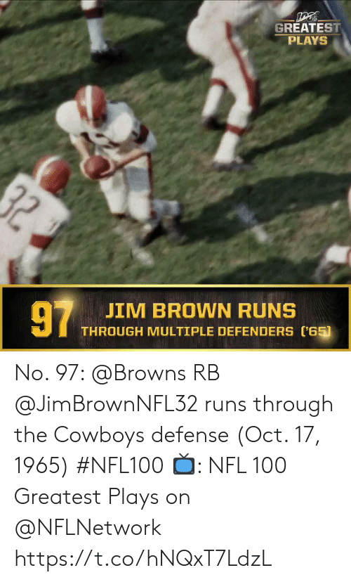 Defenders: GREATEST  PLAYS  97  JIM BROWN RUNS  THROUGH MULTIPLE DEFENDERS (65) No. 97: @Browns RB @JimBrownNFL32 runs through the Cowboys defense (Oct. 17, 1965) #NFL100  ?: NFL 100 Greatest Plays on @NFLNetwork https://t.co/hNQxT7LdzL