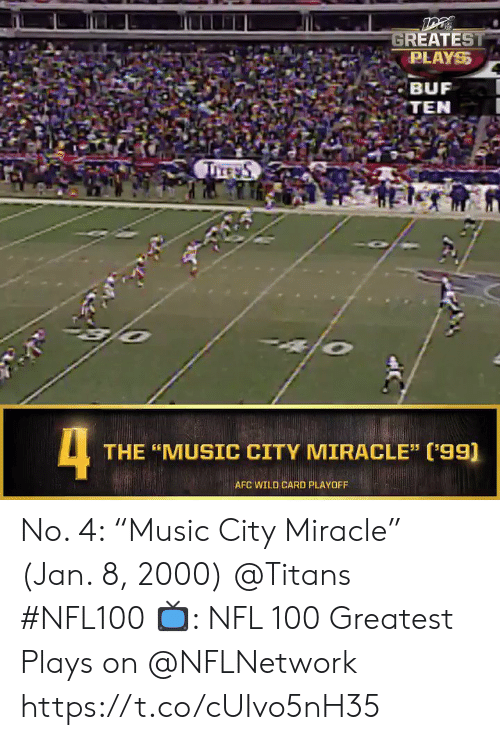 """Memes, Music, and Nfl: GREATEST  PLAYS  BUF  TEN  TITE S  4  THE """"MUSIC CITY MIRACLE"""" ('99)  AFC WILD CARD PLAYOFF No. 4: """"Music City Miracle"""" (Jan. 8, 2000) @Titans #NFL100  📺: NFL 100 Greatest Plays on @NFLNetwork https://t.co/cUIvo5nH35"""