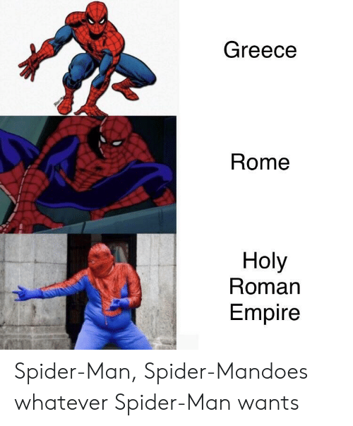 Empire, Spider, and SpiderMan: Greece  Rome  Holy  Roman  Empire Spider-Man, Spider-Mandoes whatever Spider-Man wants