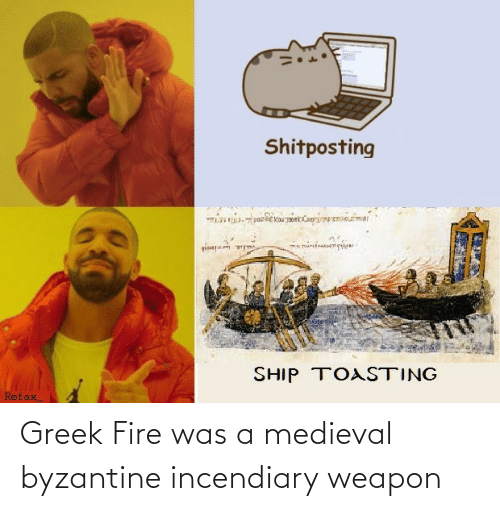 Greek: Greek Fire was a medieval byzantine incendiary weapon
