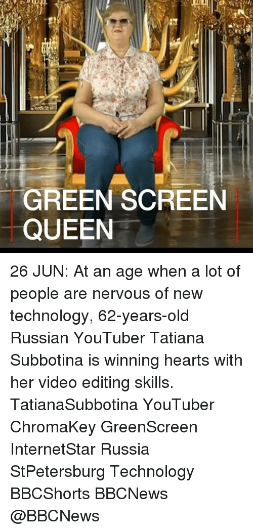 green screen: GREEN SCREEN  QUEEN 26 JUN: At an age when a lot of people are nervous of new technology, 62-years-old Russian YouTuber Tatiana Subbotina is winning hearts with her video editing skills. TatianaSubbotina YouTuber ChromaKey GreenScreen InternetStar Russia StPetersburg Technology BBCShorts BBCNews @BBCNews